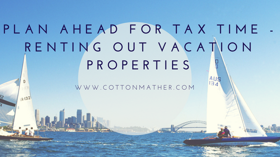 Plan Ahead for Tax Time - Renting Out Vacation Properties