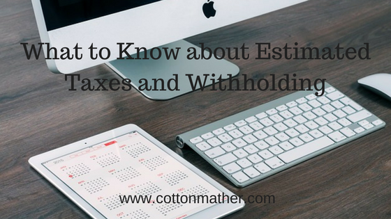 What to Know about Estimated Taxes and Withholding