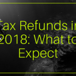 Tax Refunds in 2018: What to Expect