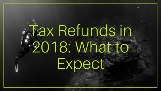 Tax Refunds In 2018 What To Expect W Cotton Mather Cpa