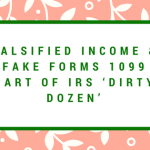 Falsified Income & Fake Forms 1099 part of IRS 'Dirty Dozen'