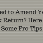 Need to Amend Your Tax Return? Here are Some Pro Tips